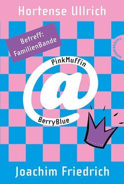 PinkMuffin@BerryBlue 5: PinkMuffin@BerryBlue. Betreff: FamilienBande von Friedrich,  Joachim, Holland,  Carola, Ullrich,  Hortense
