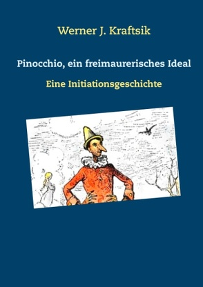 Pinocchio, ein freimaurerisches Ideal von Kraftsik,  Werner J.