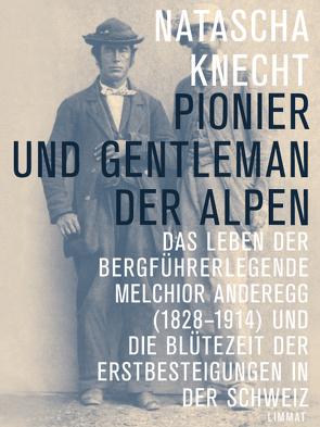 Pionier und Gentleman der Alpen von Knecht,  Natascha
