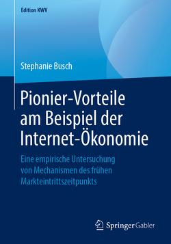 Pionier-Vorteile am Beispiel der Internet-Ökonomie von Busch,  Stephanie