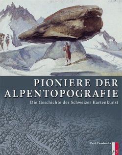 Pioniere der Alpentopografie von Caminada,  Paul