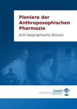 Pioniere der Anthroposophischen Pharmazie von Plantener,  Rudolf, Schwenk,  Wolfram, Zwiauer,  Johannes