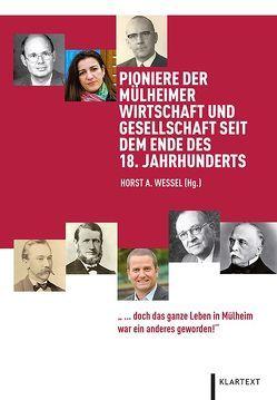 Pioniere der Mülheimer Wirtschaft und Gesellschaft seit dem Ende des 18. Jahrhunderts von Wessel,  Horst A.