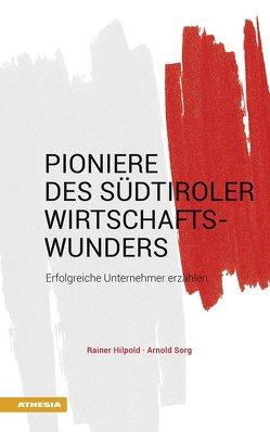 Pioniere des Südtiroler Wirtschaftswunders von Hilpold,  Rainer, Sorg,  Arnold