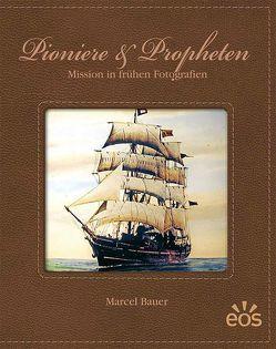 Pioniere und Propheten – Mission in frühen Fotografien von Bauer,  Marcel