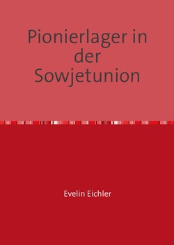 Pionierlager in der Sowjetunion von Eichler,  Evelin