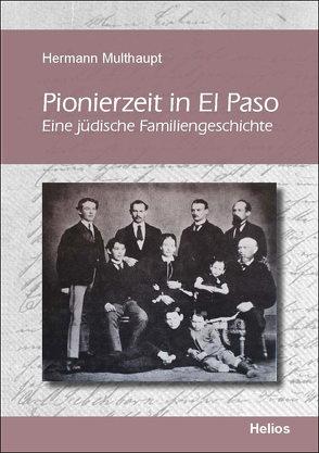 Pionierzeit in El Paso von Multhaupt,  Hermann
