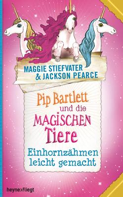 Pip Bartlett und die magischen Tiere 2 von Lemke,  Stefanie Frida, Pearce,  Jackson, Stiefvater,  Maggie