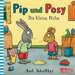 Pip und Posy: Die kleine Pfütze von Scheffler,  Axel