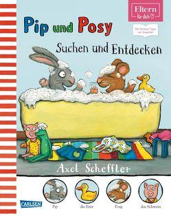Pip & Posy – Suchen und Entdecken (ELTERN-Vorlesebuch) von Scheffler,  Axel
