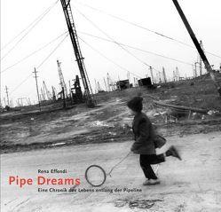 Pipe Dreams. Eine Chronik des Lebens entlang der Pipeline von Effendi,  Rena