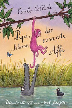Pipi, der kleine rosarote Affe von Collodi,  Carlo, Scheffler,  Axel