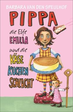 Pippa, die Elfe Emilia und die Käsekuchenschlacht von Kehn,  Regina, Speulhof,  Barbara van den