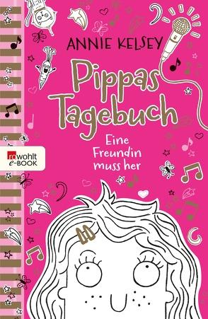 Pippas Tagebuch. Eine Freundin muss her von Härtling,  Sophie, Kelsey,  Annie, Larsen,  Kate