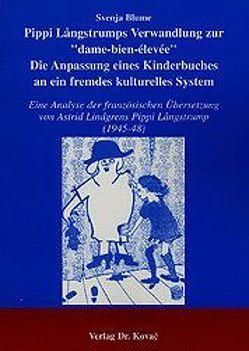"""Pippi Långstrumps Verwandlung zur """"dame-bien-élevée"""". Die Anpassung eines Kinderbuches an ein fremdes kulturelles System von Blume,  Svenja"""