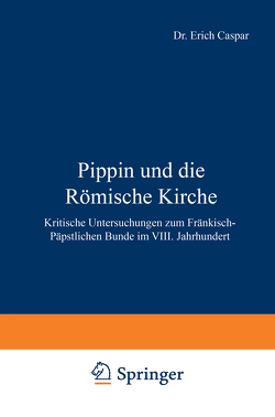 Pippin und die Römische Kirche von Caspar,  Erich