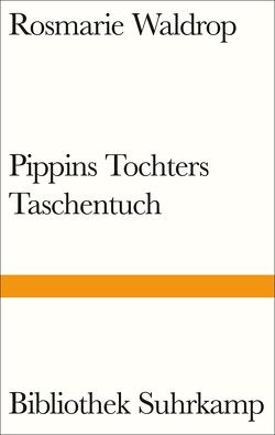 Pippins Tochters Taschentuch von Lerner,  Ben, Waldrop,  Rosmarie
