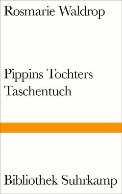 Pippins Tochters Taschentuch von Cotten,  Ann, Lerner,  Ben, Waldrop,  Rosmarie