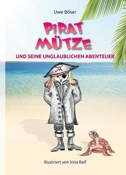 Pirat Mütze und seine unglaublichen Abenteuer von Böser,  Uwe, Raif,  Irina