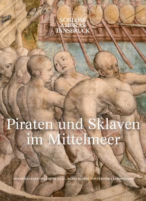 Piraten und Sklaven im Mittelmeer von Haag,  Sabine, Mario Klarer, Sandbichler,  Veronika
