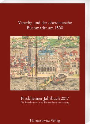 Pirckheimer Jahrbuch 31 (2017): Venedig und der oberdeutsche Buchmarkt um 1500 von Daniels,  Tobias, Fuchs,  Franz