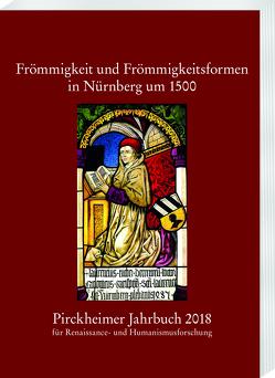 Pirckheimer Jahrbuch 32 (2018): Frömmigkeit und Frömmigkeitsformen in Nürnberg um 1500 von Litz,  Gudrun
