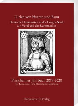 Pirckheimer Jahrbuch 33 (2019): Ulrich von Hutten und Rom von Fuchs,  Franz, Litz,  Gudrun