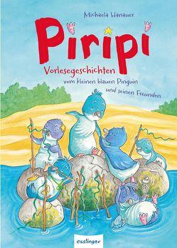 Piripi – Vorlesegeschichten vom kleinen blauen Pinguin und seinen Freunden von Becker,  Stéffie, Hanauer,  Michaela