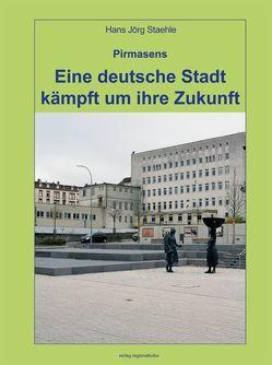 Pirmasens – Eine deutsche Stadt kämpft um ihre Zukunft von Staehle,  Hans Jörg