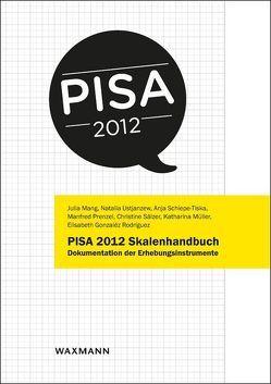 PISA 2012 Skalenhandbuch von Gonzaléz Rodríguez,  Elisabeth, Mang,  Julia, Müller,  Katharina, Prenzel,  Manfred, Sälzer,  Christine, Schiepe-Tiska,  Anja, Ustjanzew,  Natalia