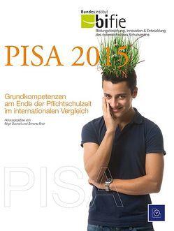PISA 2015 Grundkompetenzen am Ende der Pflichtschulzeit im internationalen Vergleich von Breit,  Simone, Suchan,  Birgit