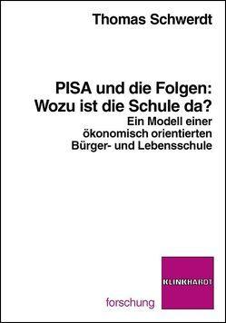 PISA und die Folgen: Wozu ist die Schule da? von Schwerdt,  Thomas