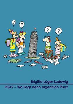 PISA? – Wo liegt denn eigentlich Pisa? von Lüger-Ludewig,  Brigitte