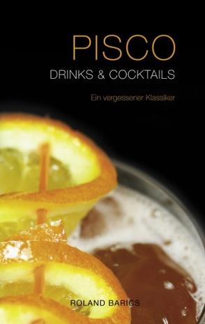 Pisco Drinks & Cocktails (Hardcover) von Barics,  Roland
