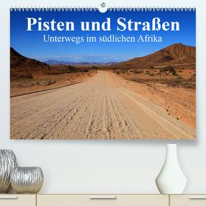 Pisten und Straßen – unterwegs im südlichen Afrika (Premium, hochwertiger DIN A2 Wandkalender 2020, Kunstdruck in Hochglanz) von Werner Altner,  Dr.