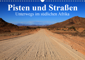 Pisten und Straßen – unterwegs im südlichen Afrika (Wandkalender 2020 DIN A3 quer) von Werner Altner,  Dr.