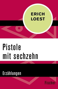 Pistole mit sechzehn von Loest,  Erich