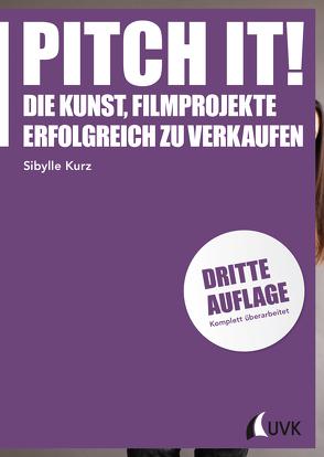 Pitch it! von Kosslick,  Dieter, Kurz,  Sibylle
