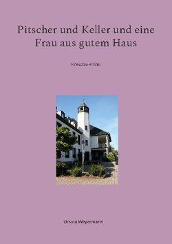 Pitscher und Keller und eine Frau aus gutem Haus von Weyermann,  Ursula