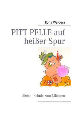 PITT PELLE auf heißer Spur von Waldera,  Ilona