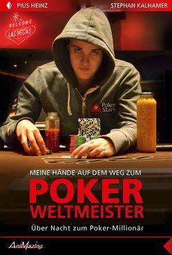 Pius Heinz: Meine Hände auf dem Weg zum Poker Weltmeister von Heinz,  Pius, Kalhamer,  Stephan