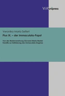 Pius IX. – der Immaculata-Papst von Seifert,  Veronika Maria