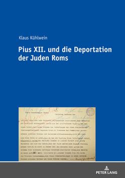 Pius XII. und die Deportation der Juden Roms von Kühlwein,  Klaus