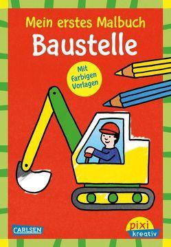 Pixi kreativ 119: Mein erstes Malbuch mit farbigen Vorlagen: Baustelle von Pöter,  Andrea