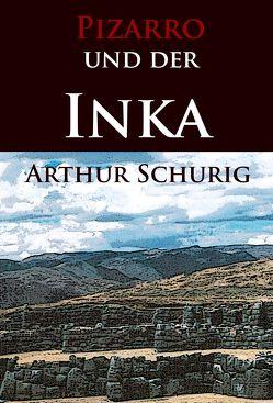 Pizarro und der Inka von Schurig,  Arthur