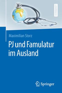 PJ und Famulatur im Ausland von Gottschling,  Sven, Storz,  Maximilian