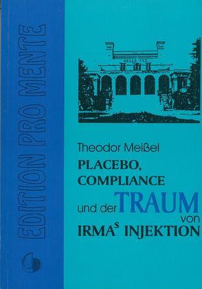 Placebo, Compliance und der Traum von Irmas Injektion von Meissel,  Theodor