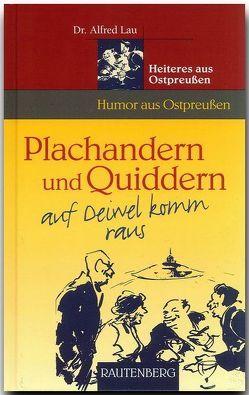 Plachandern und Quiddern auf Deiwel komm raus – Heiteres aus Ostpreußen von Lau,  Alfred
