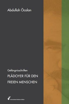 """Plädoyer für den freien Menschen von Heider,  Reimar, Internationale Initiative """"Freiheit für Abdullah Öcalan - Frieden in Kurdistan"""", Öcalan,  Abdullah"""