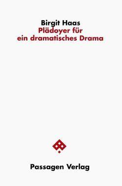 Plädoyer für ein dramatisches Drama von Haas,  Birgit